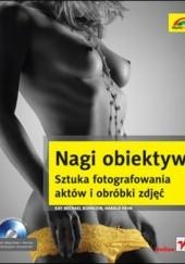 Okładka książki Nagi obiektyw. Sztuka fotografowania aktów i obróbki zdjęć Harald Heim,Kay Michael Kuhnlein