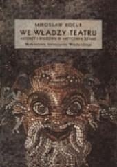 Okładka książki We władzy teatru. Aktorzy i widzowie w antycznym Rzymie Mirosław Kocur
