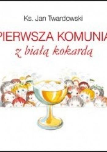 Pierwsza Komunia Z Białą Kokardą Jan Twardowski 178930