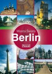 Okładka książki Berlin - Miasta Świata Julian Jain,Sheema Mookherjee