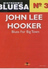Okładka książki Mistrzowie bluesa, no. 3. John Lee Hooker: Blues For Big Town Juan D. Castillo, Lawrence Cohn