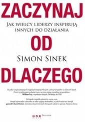 Okładka książki Zaczynaj od DLACZEGO. Jak wielcy liderzy inspirują innych do działania Simon Sinek