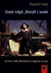 Okładka książki Dzieje religii, filozofii i nauki. Od Pico della Mirandoli do Miguela Serveta Wojciech Sady