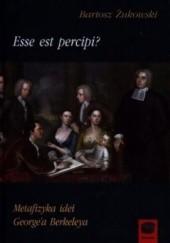 Okładka książki Esse est percipi? Metafizyka idei George'a Berkeleya Bartosz Żukowski