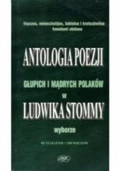 Okładka książki Antologia poezji głupich i mądrych Polaków praca zbiorowa,Ludwik Stommy