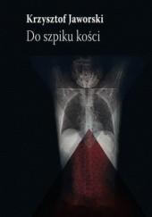 Okładka książki Do szpiku kości Krzysztof Jaworski