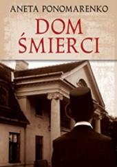 Okładka książki Dom śmierci Aneta Ponomarenko
