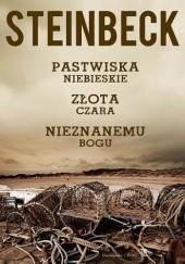 Okładka książki Pastwiska niebieskie. Złota czara. Nieznanemu bogu John Steinbeck