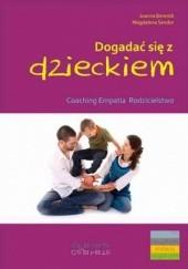 Okładka książki Dogadać się z dzieckiem. Coaching, empatia, rodzicielstwo Magdalena Sendor,Joanna Berendt