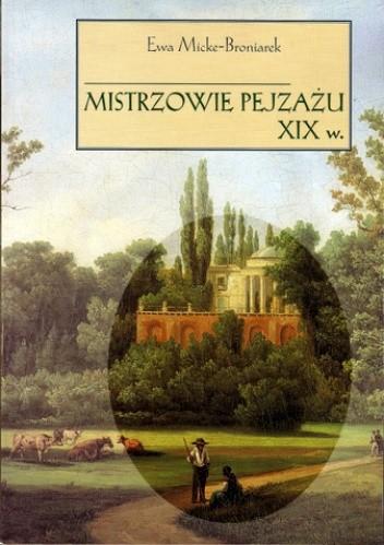 Okładka książki Mistrzowie pejzażu XIX w. Ewa Micke-Broniarek