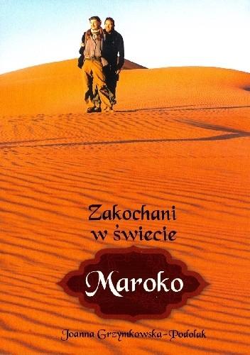 Okładka książki Zakochani w świecie. Maroko Joanna Grzymkowska-Podolak