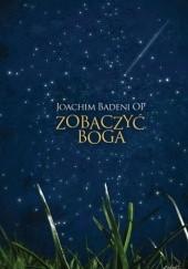 Okładka książki Zobaczyć Boga Joachim Badeni OP