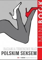 Okładka książki Badania terenowe nad polskim seksem praca zbiorowa,Wojciech Staszewski,Marta Szarejko,Magdalena Grzebałkowska,Jakub Janiszewski