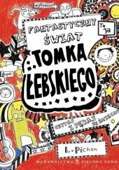 Okładka książki Fantastyczny świat Tomka Łebskiego Liz Pichon
