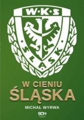 Okładka książki W cieniu Śląska Michał Wyrwa
