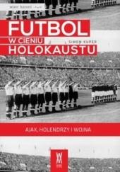 Okładka książki Futbol w cieniu Holokaustu. Ajax, Holendrzy i wojna. Simon Kuper