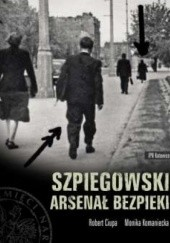 Okładka książki Szpiegowski arsenał bezpieki Robert Ciupa,Monika Komaniecka