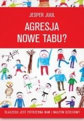 Okładka książki Agresja - nowe tabu? Dlaczego jest potrzebna nam i naszym dzieciom? Jesper Juul