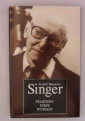 Okładka książki Felietony, eseje, wywiady Isaac Bashevis Singer