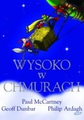 Okładka książki Wysoko w chmurach Philip Ardagh,Paul McCartney,Geoff Dunbar