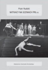 Okładka książki Witkacy na scenach PRL-u Piotr Rudzki