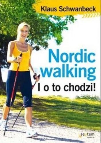 Okładka książki Nordic walking. I o to chodzi! Klaus Schwanbeck