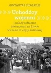 Okładka książki Uchodźcy wojenni i polscy żołnierze internowani na Litwie w czasie II wojny światowej Gintautas Surgailis