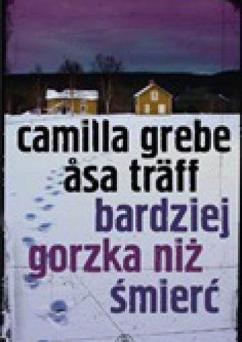 Okładka książki Bardziej gorzka niż śmierć Camilla Grebe,Åsa Träff