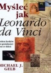 Okładka książki Myśleć jak Leonardo da Vinci. Siedem kroków do genialności Michael J. Gelb