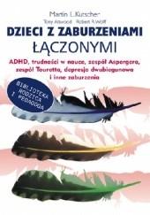 Okładka książki Dzieci z zaburzeniami łączonymi ADHD, trudności w nauce, zespół Aspergera, zespół Touretta, depresja dwubiegunowa i inne zaburzenia Martin L. Kutscher,Tony Attwood,Robert R. Wolff