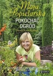 Okładka książki Pokochać ogród Maja Popielarska