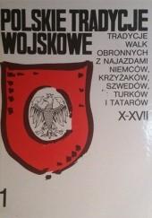 Okładka książki Polskie tradycje wojskowe. Tradycje walk obronnych z najazdami Niemców, Krzyżaków, Szwedów, Turków i Tatarów Janusz Sikorski