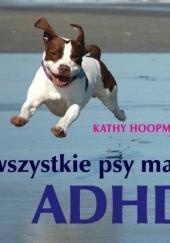 Okładka książki Wszystkie psy mają ADHD Kathy Hoopmann