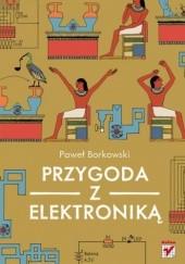 Okładka książki Przygoda z elektroniką Paweł Borkowski