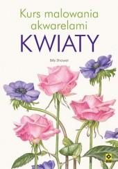Okładka książki Kurs malowania akwarelami. Kwiaty Billy Showel