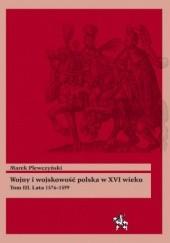 Okładka książki Wojny i wojskowość polska XVI wieku. Tom III. Lata 1576–1599 Marek Plewczyński