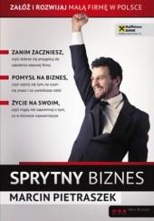 Okładka książki Sprytny biznes. Załóż i rozwijaj małą firmę w Polsce Marcin Pietraszek