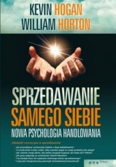 Okładka książki Sprzedawanie samego siebie. Nowa psychologia handlowania Kevin Hogan,William Horton
