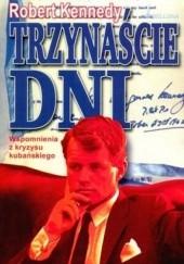 Okładka książki Trzynaście dni. Wspomnienia z kryzysu kubańskiego Robert Kennedy