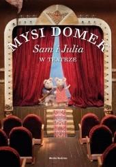 Okładka książki Mysi domek. Sam i Julia w teatrze Karina Schaapman