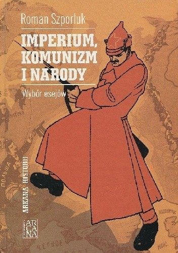 Okładka książki Imperium, komunizm i narody: wybór esejów Roman Szporluk