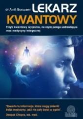 Okładka książki Lekarz kwantowy. Fizyk kwantowy wyjaśnia, na czym polega uzdrawiająca moc medycyny integralnej Amit Goswami