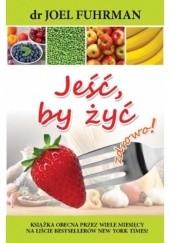 Okładka książki Jeść, by żyć Joel Fuhrman