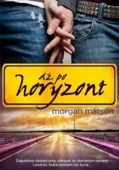 Okładka książki Aż po horyzont Morgan Matson