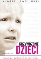 Okładka książki Krzywdzone dzieci. Zagrożenia współczesnego dzieciństwa Andrzej Zwoliński