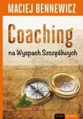Okładka książki Coaching na Wyspach Szczęśliwych Maciej Bennewicz