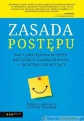 Okładka książki Zasada postępu. Małe zwycięstwa kluczem do radości, zaangażowania i kreatywności w pracy Teresa Amabile,Steven Kramer