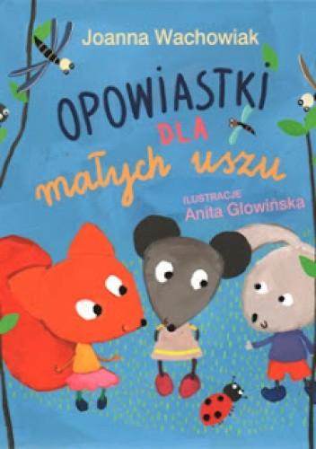 Okładka książki Opowiastki dla małych uszu Joanna Wachowiak