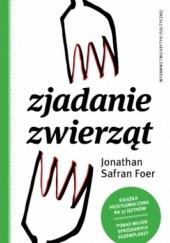 Okładka książki Zjadanie zwierząt Jonathan Safran Foer