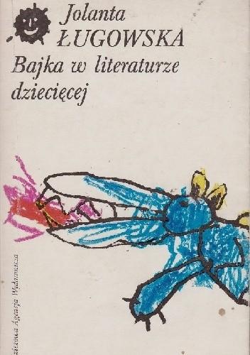 Okładka książki Bajka w literaturze dziecięcej Jolanta Ługowska
